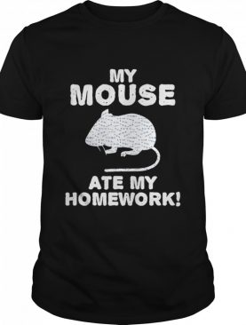 My Mouse Ate My Homework Rodent Rat Back To School shirt